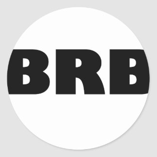 BRB (Be Right Back) Classic Round Sticker