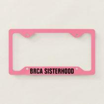 BRCA SISTERHOOD License Plate Frame