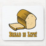 Bread is Life Mouse Pads