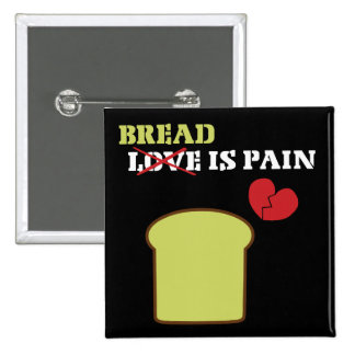 Bread Is Pain Pinback Button