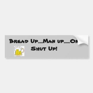 Bread up! bumper sticker