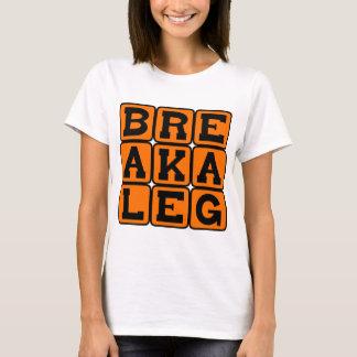 Break A Leg, Actor's Well Wishes T-Shirt