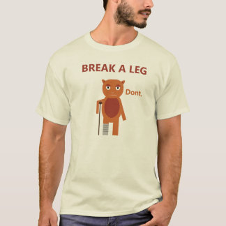 "break a leg "" funny quote "" T-Shirt"