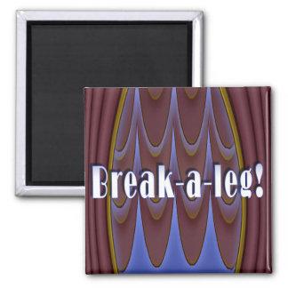 Break-a-leg! 2 Inch Square Magnet