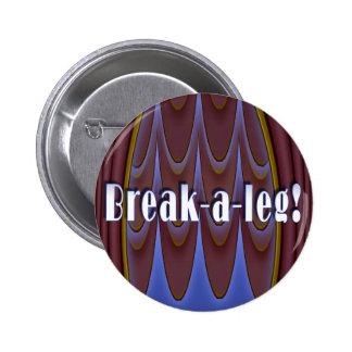 Break-a-leg! Pinback Button