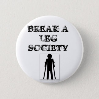Break a Leg Society Pinback Button