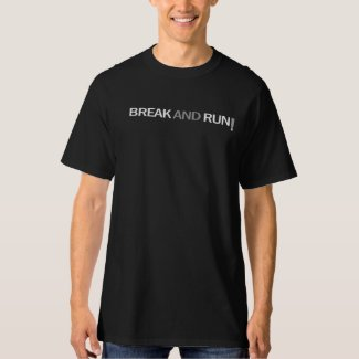 Break and Run TShirt