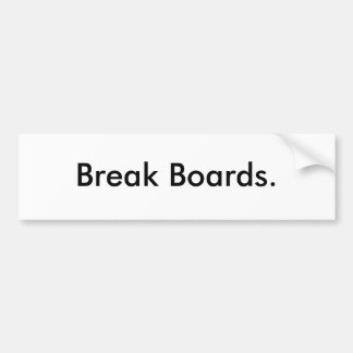 Break Boards. Bumper Sticker