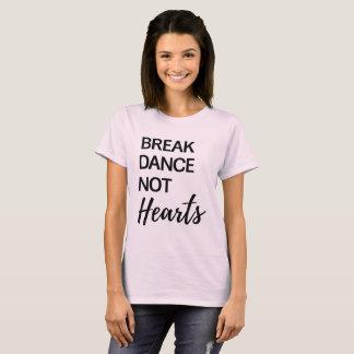 Break Dance, Not Hearts T-Shirt