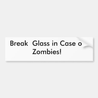 Break  Glass in Case of Zombies! sticker Bumper Sticker