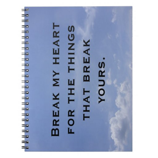 Break my heart for what breaks yours notebook