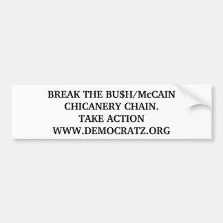 BREAK THE BU$H/McCAIN CHICANERY CHAIN. Bumper Sticker