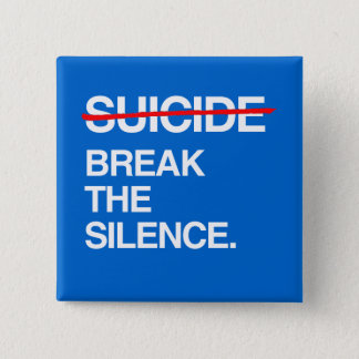 BREAK THE SILENCE ON SUICIDE PINBACK BUTTON
