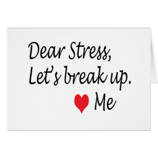 Break up with stress card