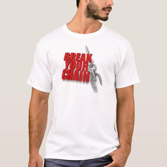 Break your chain! T-Shirt