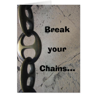 Break your Chains... Greeting Card