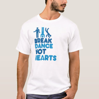 BREAKDANCE NOT HEARTS T-Shirt