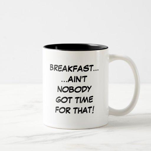 Breakfast... Ain't Nobody Got Time For That Mug