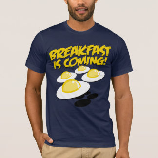 Breakfast Is Coming! T-Shirt