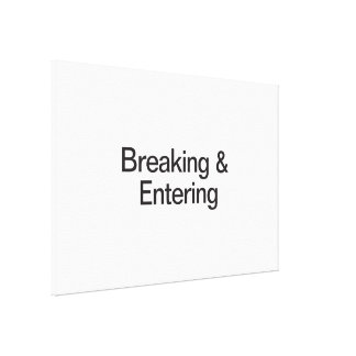 Breaking Entering Gallery Wrapped Canvas