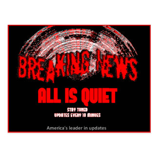 Breaking News!!! All is quiet Post Cards