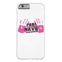Breast Cancer Awareness Feel For Lumps Barely There iPhone 6 Case