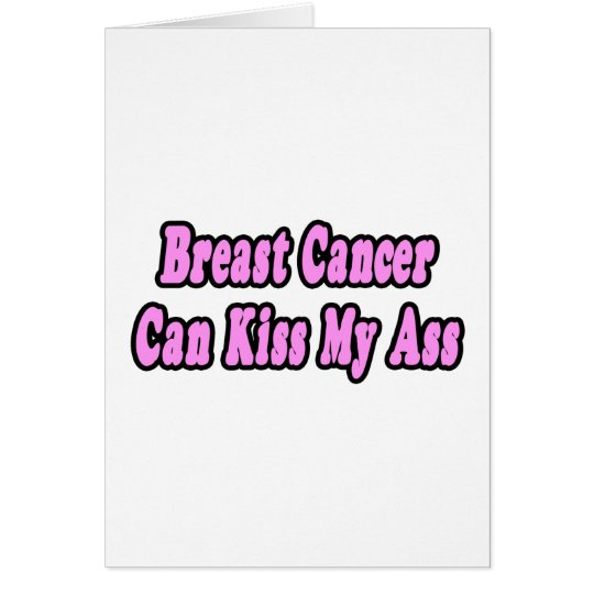 Breast Cancer Can Kiss My Ass Card