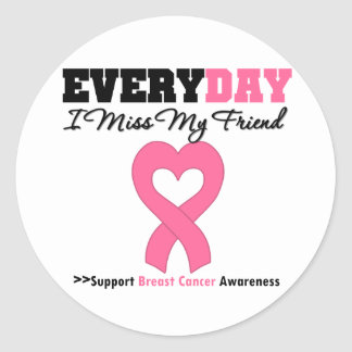 Breast Cancer Every Day I Miss My Friend Stickers