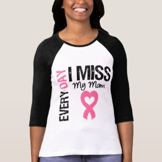Breast Cancer Everyday I Miss My Mom T-Shirt