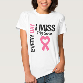 Breast Cancer Everyday I Miss My Sister T Shirt