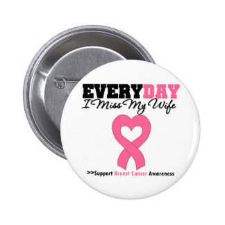 Breast Cancer-Everyday I Miss My Wife Pin