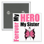 Breast Cancer Forever My Hero My Sister Pinback Buttons