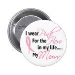 Breast Cancer HERO IN MY LIFE, MY MOM 1 2 Inch Round Button