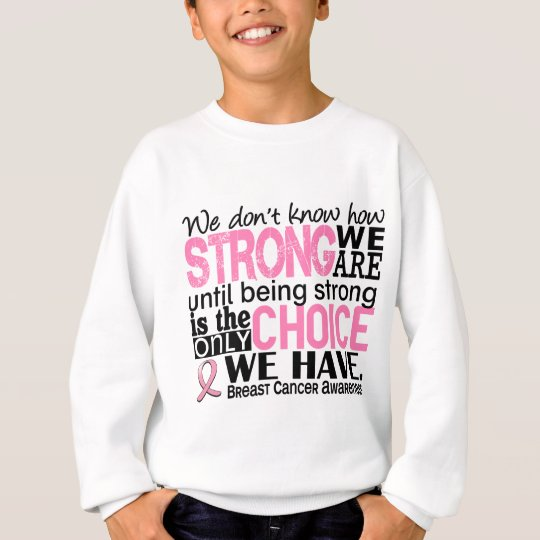 Breast Cancer How Strong We Are Sweatshirt