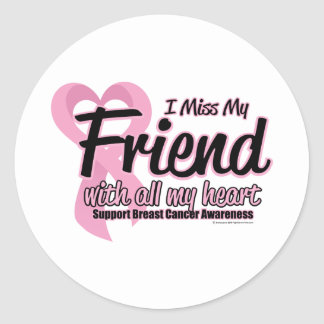 Breast Cancer I Miss My Friend Classic Round Sticker