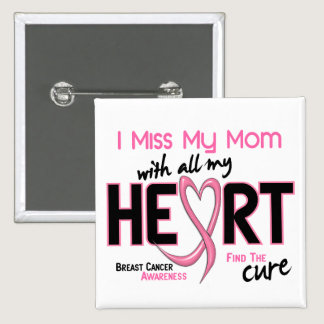 Breast Cancer I Miss My Mom Pinback Button