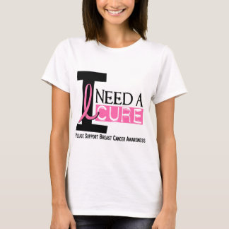 Breast Cancer I NEED A CURE 1 T-Shirt