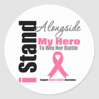 Breast Cancer I Stand Alongside My Hero Round Stickers