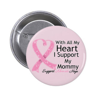 Breast Cancer I Support My Mommy With All My Heart Pinback Button