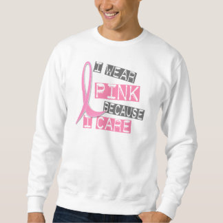 Breast Cancer I Wear Pink Because I Care 37 Sweatshirt