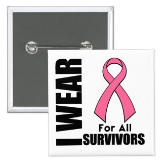 Breast Cancer I Wear Pink For All Survivors Pinback Button
