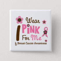 Breast Cancer I Wear Pink For Me 12 Pinback Button