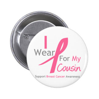 Breast Cancer I Wear Pink For My Cousin Pin