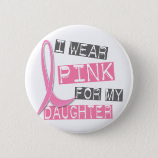 Breast Cancer I Wear Pink For My Daughter 37 Pinback Button