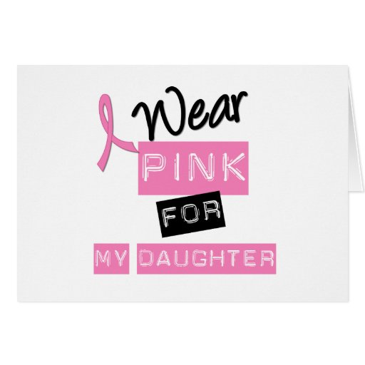 Breast Cancer I Wear Pink For My Daughter Greeting Card