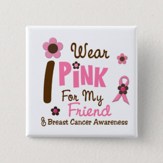 Breast Cancer I Wear Pink For My Friend 12 Button