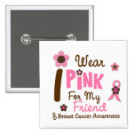 Breast Cancer I Wear Pink For My Friend 12 2 Inch Square Button