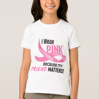 Breast Cancer I WEAR PINK FOR MY FRIEND 33.2 T-Shirt