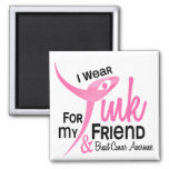 BREAST CANCER I Wear Pink For My Friend 41 Magnet