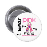 Breast Cancer I WEAR PINK FOR MY FRIEND 43 Buttons